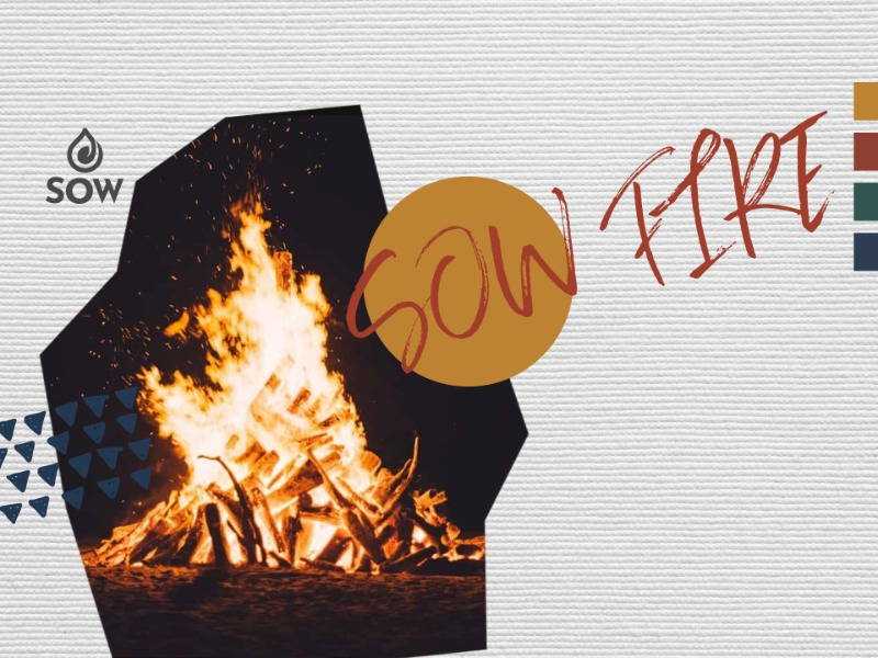 SOW FIRE: Love, pray and be free