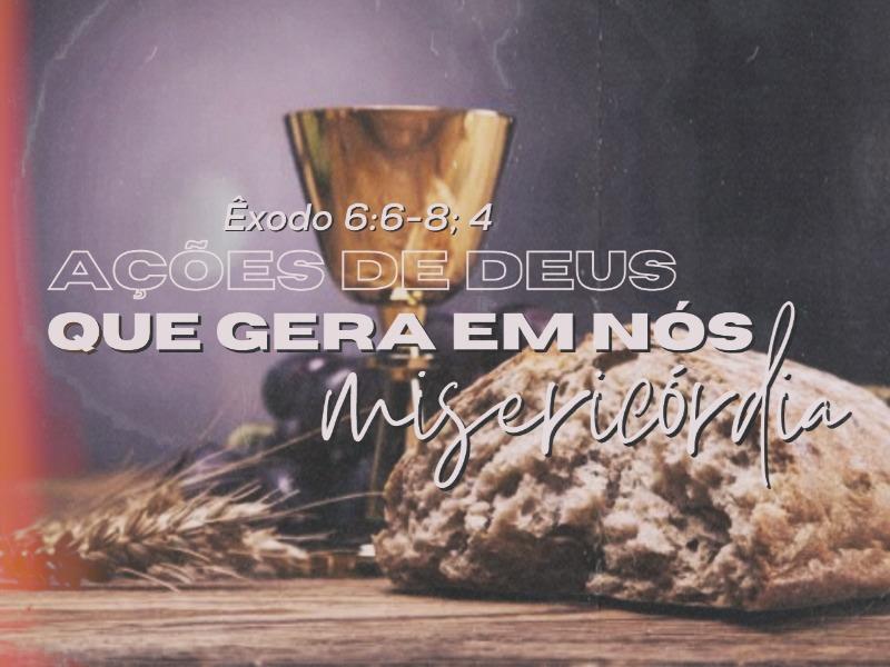 Ações de Deus que gera em nós misericórdia!