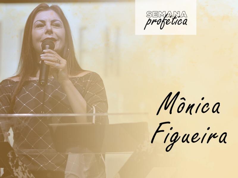 Semana Profética    Pra. Mônica Figueira