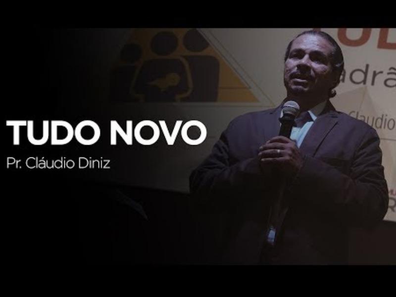 Tudo novo - Pr. Claudio Diniz