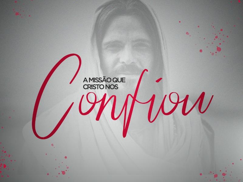A MISSÃO QUE CRISTO NOS CONFIOU