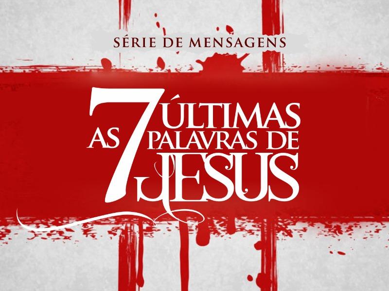 EBD - AS 7 ÚLTIMAS PALAVRAS DE JESUS