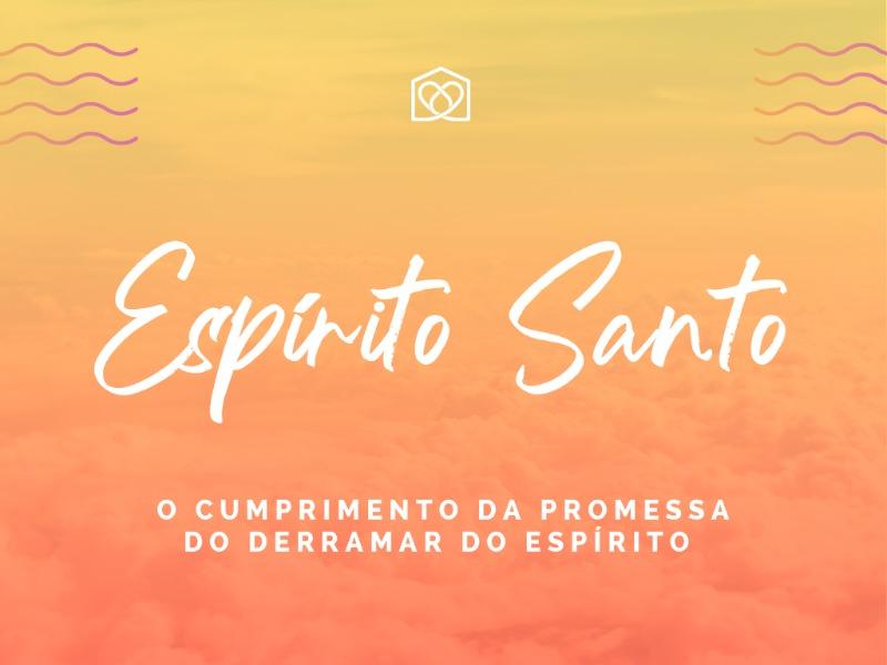 Espírito Santo: o cumprimento da promessa do derramar do Espírito