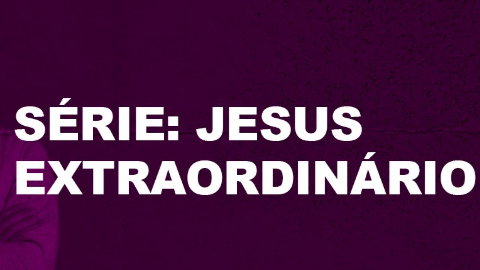 JESUS EXTRAORDINÁRIO