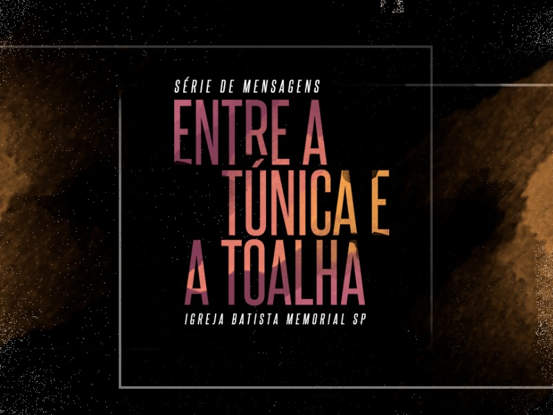 Entre a Túnica e a Toalha