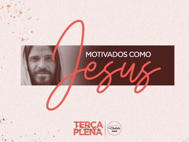 MOTIVADOS COMO JESUS