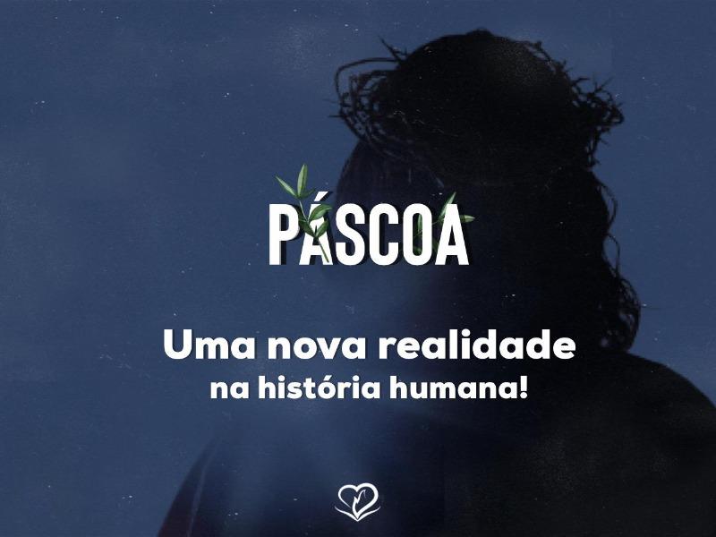 Páscoa: Uma Nova Realidade na história humana.