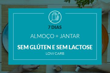 Sem Glúten e Sem Lactose Low Carb -  Almoço e Jantar - 7 dias
