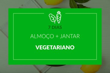 Vegetariano - Almoço e Jantar - 7 dias
