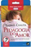 Livro áudio: Pedagogia do Amor - Gabriel Chalita