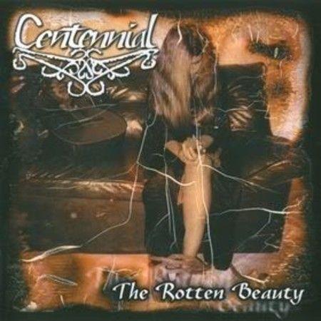 CENTENNIAL - THE ROTTEN BEAUTY