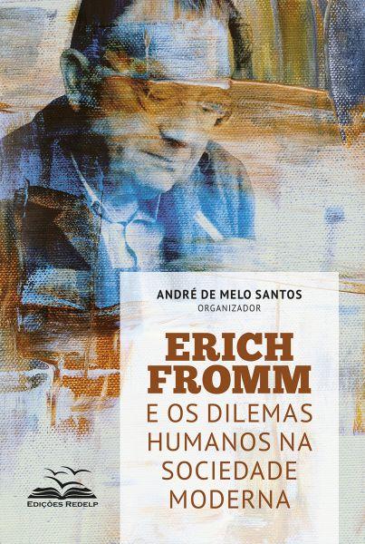 Erich Fromm e os Dilemas Humanos na Sociedade Moderna