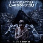 CD Lacerated And Carbonized – The Core Of Disruption