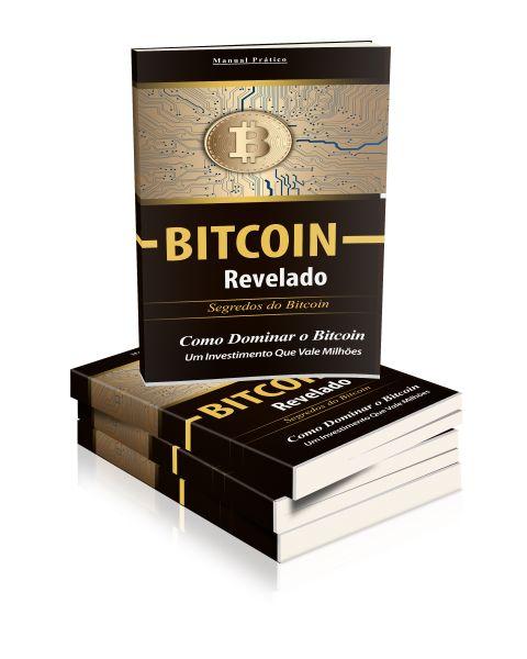Bitcoin Revelado - Como Dominar o Bitcoin Um Investimento Que Vale Milhões