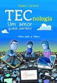 Tecnologia: Um Amor Quase Perfeito
