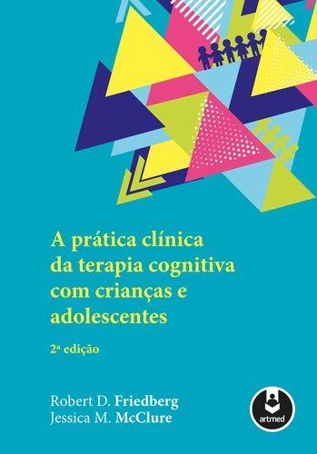 A Prática Clínica de Terapia Cognitiva com Crianças e Adolescentes