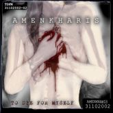 Amenkharis - To Die For Myself