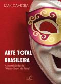 Arte Total Brasileira: a teatralidade do Maior Show da Terra - Izak Dahora
