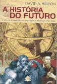 A História do Futuro: o que há de verdade nas mais famosas profecias e previsões