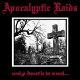 APOCALYPTIC RAIDS - Only Death is Real... - CD
