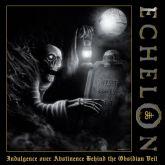 Echelon – Indulgence Over Abstinence Behind The Obsidian Veil