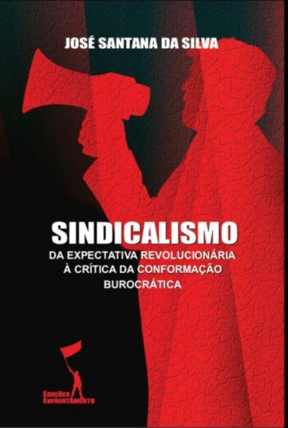 Sindicalismo: Da Expectativa Revolucionária à Crítica da Conformação Burocrática