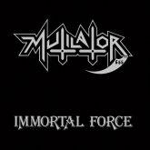 Mutilator – Immortal Force