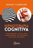Hipnoterapia Cognitiva Tratamento Clínico dos Transtornos da Ansiedade e de seus Sintomas