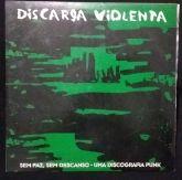 LP 12 - Discarga Violente - Sem Paz, Sem Descanso- Uma Discografia Punk
