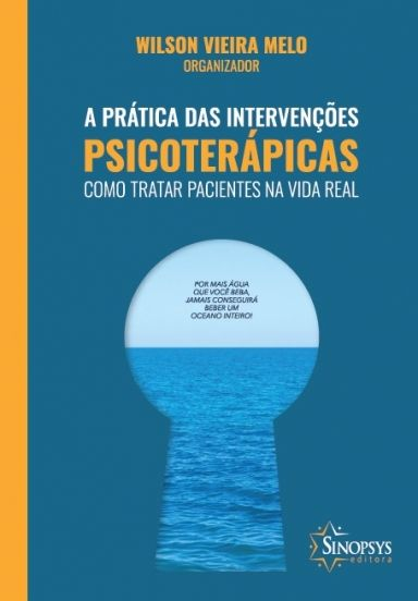 A Prática das Intervenções Psicoterápicas: Como Tratar Pacientes na Vida Real