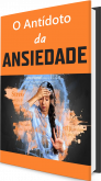 O Antídoto da Ansiedade