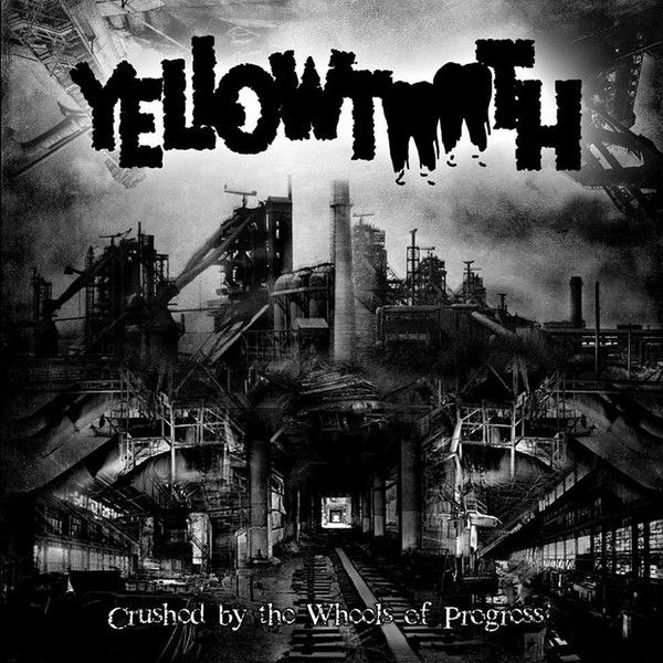 Yellowtooth – Crushed By The Wheels Of Progress - CD