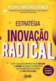 A estratégia da inovação radical: Como qualquer empresa pode crescer e lucrar aplicando os princípio