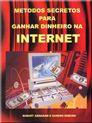 Métodos Secretos para Ganhar Dinheiro com a Internet