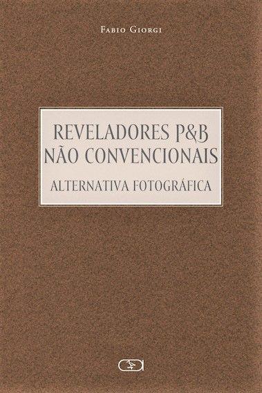 REVELADORES P&B NÃO CONVENCIONAIS ALTERNATIVA FOTOGRÁFICA