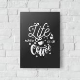 QUADRO DECORATIVO LIFE BEGINS AFTER COFFEE