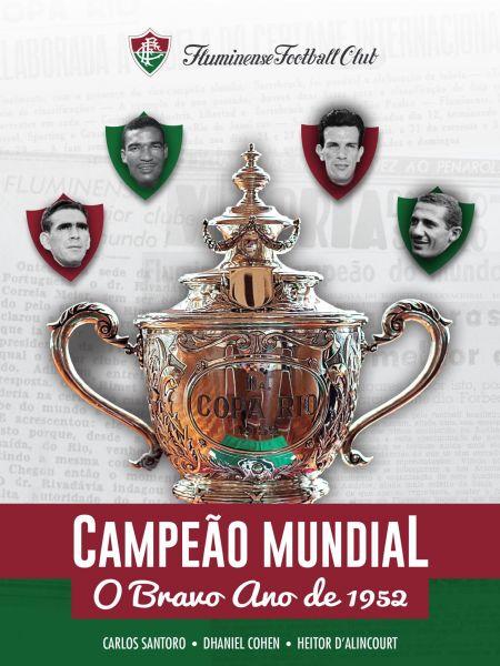 Fluminense Campeão Mundial - O Bravo Ano de 1952