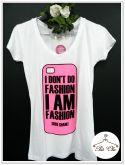 Tee Capinha de Celular: I don`t do fashion. I AM fashion.