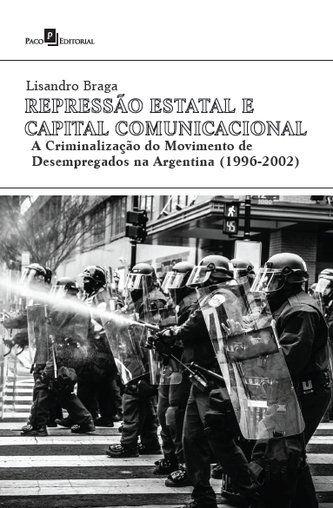 Repressão Estatal e Capital Comunicacional A Criminalização do Movimento de Desempregados...