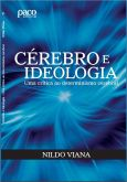 Cérebro e Ideologia - Uma Crítica ao Determinismo Cerebral