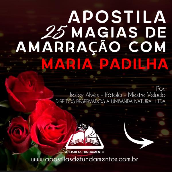 APOSTILA 25 MAGIAS DE AMARRAÇÃO COM MARIA PADILHA