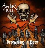 Factor Kill - Drowning in Beer
