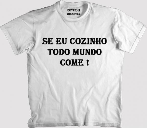 Camiseta Se Eu Cozinho Todo Mundo Come Loja Da Estrela Oriental