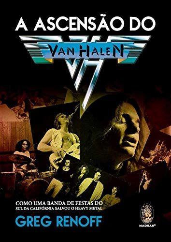 A ASCENSÃO DE VAN HALEN: Como Uma Banda De Festas Do Sul Da Califórnia Salvou O Heavy Metal