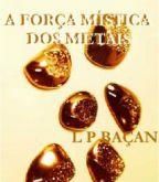 E-book A Força Mística dos Metais ( L.P. Baçan)
