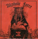ALCOHOLIC FORCE  - LEATHER EVIL LEATHER