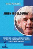 John Holloway. Regime de Acumulação Integral e o debate sobre mudar o mundo sem tomar o poder