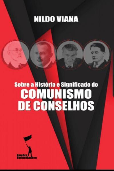 Sobre a História e Significado do Comunismo de Conselhos