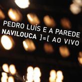 PEDRO LUÍS E A PAREDE - NAVILOUCA AO VIVO (DVD)