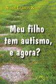Meu Filho Tem Autismo, e Agora?